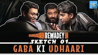 PDT Bewadey | Sketch 01 - Gaba ki Udhaari | Indian Web Series | Comedy | Gaba | Pradhan | Johnny