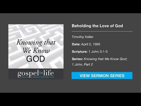Beholding the Love of God – Timothy Keller [Sermon]
