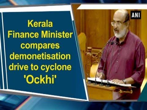 Kerala Finance Minister compares demonetisation drive to cyclone 'Ockhi' - Kerala News