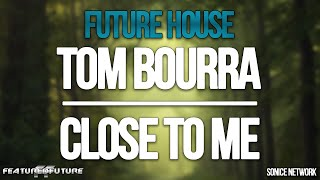 Tom Bourra - Close To Me