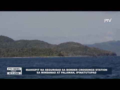 Mahigpit na seguridad sa border crossing station sa Mindanao at Palawan, ipinatutupad