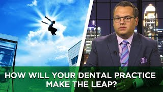 How Will Your Dental Practice Make the Leap?