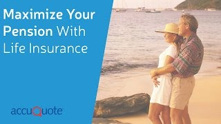 How To Maximize Your Pension (With Life Insurance)