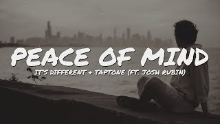 it's different & Taptone - Peace Of Mind (ft. Josh Rubin) // Lyrics Video