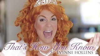 That's How You Know from Disney's ENCHANTED - Evynne Hollens
