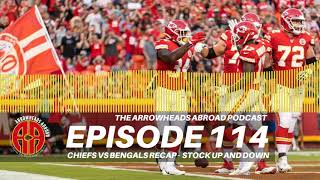 Arrowheads Abroad Podcast - Episode 114 - Chiefs vs Bengals recap – Stock up and down