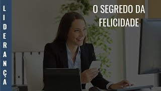 O SEGREDO DA FELICIDADE