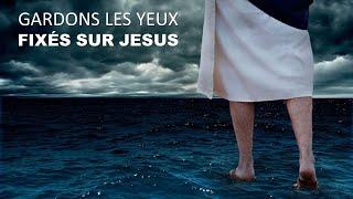 GARDONS LES YEUX FIXES SUR JESUS
