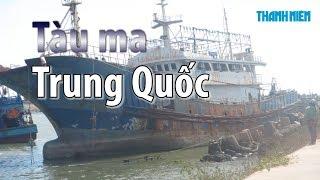 Đột nhập CON TÀU MA Trung Quốc trôi dạt trên biển Việt Nam