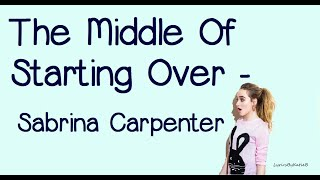 The Middle Of Starting Over (With Lyrics)   Sabrina Carpenter