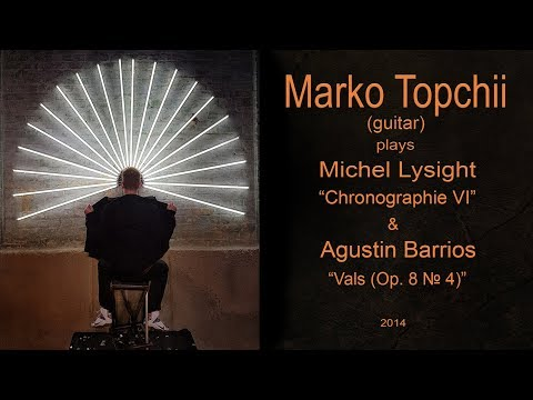 Marko Topchii; Michel Lysight -  Chronographie VI pour Guitare; Agustin Barrios - Vals (Op. 8 No. 4)
