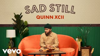 Quinn XCII   Sad Still (Official Audio)