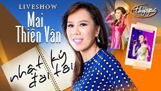 Mai Thiên Vân Live Show   Nhật Ký Đời Tôi (Full Program)
