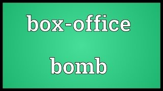 Box-office bomb Meaning