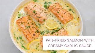 Pan-Fried Salmon With Creamy Garlic Sauce
