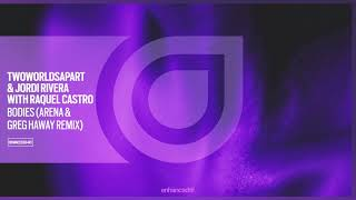 TwoWorldsApart & Jordi Rivera With Raquel Castro   Bodies (Arena & Greg Haway Remix) [OUT NOW]