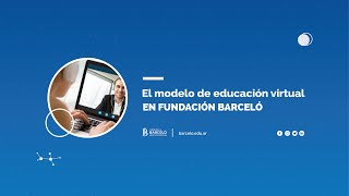 El modelo de Educación Virtual en Fundación Barceló