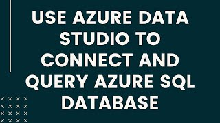 USE AZURE DATA STUDIO TO CONNECT AND QUERY AZURE SQL DATABASE