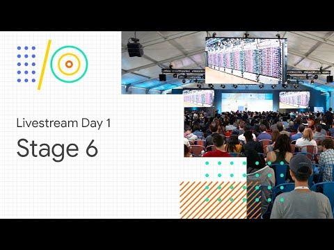 Livestream Day 1: Stage 6 (Google I/O '18)