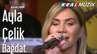 Ayla Çelik - Bağdat (Kral Pop Akustik)