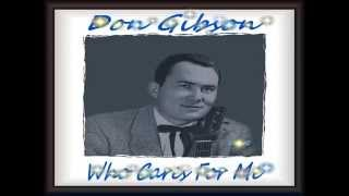 Don Gibson - Who Cares For Me