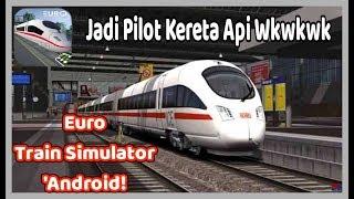 BELAJAR JADI MASINIS Wkwk :v / Euro Train Simulator Android