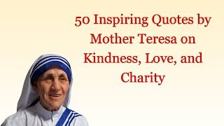 Inspiring Quotes By Mother Teresa On Kindness, Love, And Charity