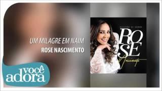 Um Milagre em Naim - Rose Nascimento [Álbum Questão de Honra]