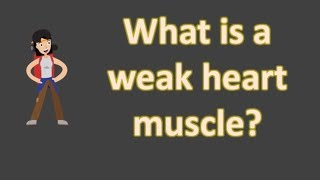 What is a weak heart muscle ?  | Best Health FAQS