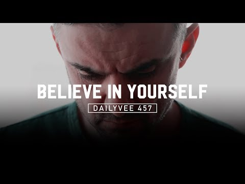 How to Start to Believe in Yourself   DailyVee 457