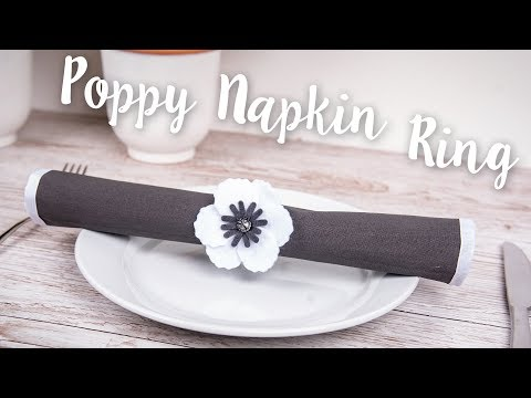How to Make Poppy Napkin Rings - Sizzix