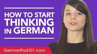 Stop Translating in Your Head and Start Thinking in German!