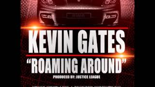Kevin Gates   Roaming Around [Produced By Justice League]