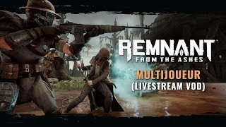 Multijoueur FR Livestream VOD | Remnant: From the Ashes