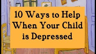 10 Ways to Help When Your Child is Depressed