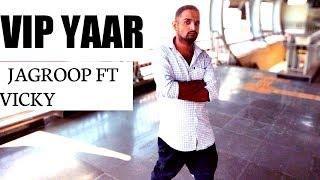 VIP YAAR : ( Audio ) | Jagroop Singh Ft Vicky | Latest Punjabi Song 2019