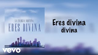La Energia Norteña   Eres Divina (Lyric Video)