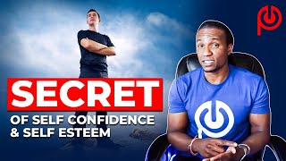 The Secret of Self Confidence and Self Esteem