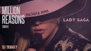 Lady Gaga - Million Reasons (Cover) DJ Tronky Bachata Remix