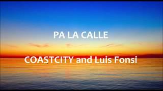 Pa La Calle - COASTCITY Luis Fonsi - Letra español - English lyrics
