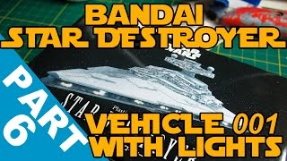 Bandai 2016 Star Destroyer With Lighting Build Part 6