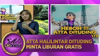 HEBOH! Atta Halilintar Dituding Minta Liburan Gratis  - Seleb On News (6/1)