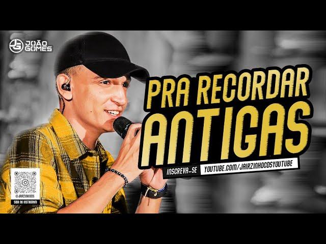 JOÃO GOMES - PRA RECORDAR [ANTIGAS]