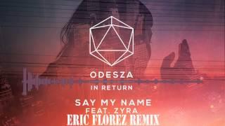 Odesza - Say My Name ft. Zyra (Eric Florez Remix)