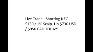 Live Trade - Shorting NEO - $150 / 1% Scalp. Up $730 USD / $950 CAD TODAY!