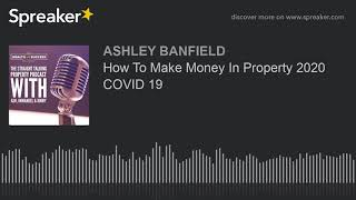 How To Make Money In Property 2020 COVID 19