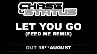 Chase & Status - Let You Go (Feed Me Mix)