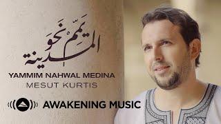 Mesut Kurtis   Yammim Nahwal Medina | مسعود كُرتِس   يَمِّمْ نحو المدينة