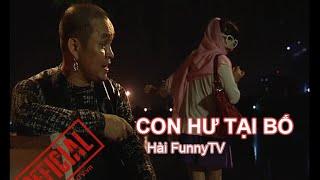 """HÀI TẾT, """"Con hư tại bố"""" - do Kênh Hài Funnytv sản xuất. www.funnyTV.vn"""