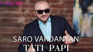 Saro Vardanyan - Tati Papi | Official Audio | 2018
